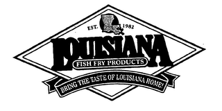 mark for EST. 1982 LOUISIANA FISH FRY PRODUCTS BRING THE TASTE OF LOUISIANA HOME!, trademark #76439398
