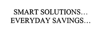 mark for SMART SOLUTIONS...  EVERYDAY SAVINGS..., trademark #76441288