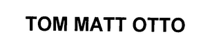 mark for TOM MATT OTTO, trademark #76442728