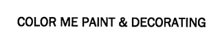 mark for COLOR ME PAINT & DECORATING, trademark #76443308