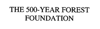 mark for THE 500-YEAR FOREST FOUNDATION, trademark #76444107