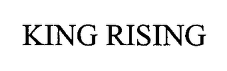 mark for KING RISING, trademark #76444384