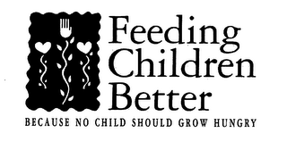 mark for FEEDING CHILDREN BETTER BECAUSE NO CHILD SHOULD GROW HUNGRY, trademark #76447158