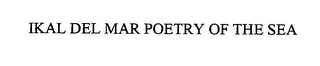 mark for IKAL DEL MAR POETRY OF THE SEA, trademark #76447201