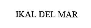 mark for IKAL DEL MAR, trademark #76447203