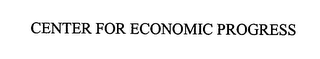 mark for CENTER FOR ECONOMIC PROGRESS, trademark #76449207