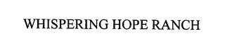 mark for WHISPERING HOPE RANCH, trademark #76452444