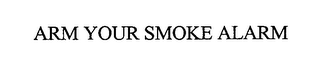 mark for ARM YOUR SMOKE ALARM, trademark #76452853
