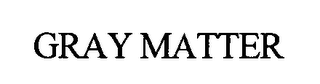 mark for GRAY MATTER, trademark #76459352