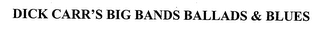 mark for DICK CARR'S BIG BANDS BALLADS & BLUES, trademark #76462366