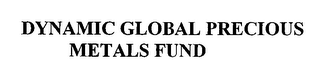 mark for DYNAMIC GLOBAL PRECIOUS METALS FUND, trademark #76466210