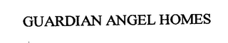 mark for GUARDIAN ANGEL HOMES, trademark #76468985