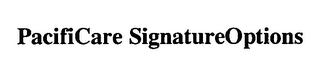 mark for PACIFICARE SIGNATUREOPTIONS, trademark #76469999