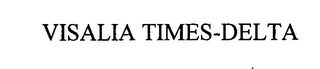 mark for VISALIA TIMES-DELTA, trademark #76471452