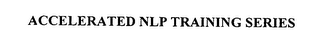 mark for ACCELERATED NLP TRAINING SERIES, trademark #76471490