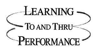 mark for LEARNING TO AND THRU PERFORMANCE, trademark #76472980