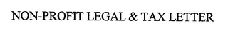 mark for NON-PROFIT LEGAL & TAX LETTER, trademark #76473199