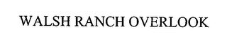 mark for WALSH RANCH OVERLOOK, trademark #76474693