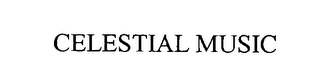 mark for CELESTIAL MUSIC, trademark #76476964