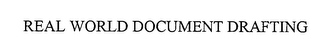mark for REAL WORLD DOCUMENT DRAFTING, trademark #76479156