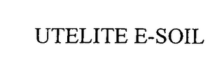 mark for UTELITE E-SOIL, trademark #76482768