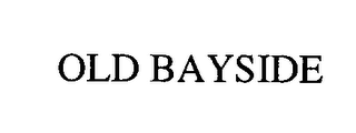 mark for OLD BAYSIDE, trademark #76482833