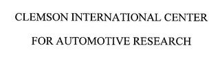 mark for CLEMSON INTERNATIONAL CENTER FOR AUTOMOTIVE RESEARCH, trademark #76484109