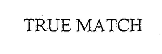 mark for TRUE MATCH, trademark #76484880