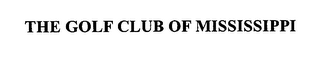 mark for THE GOLF CLUB OF MISSISSIPPI, trademark #76487797