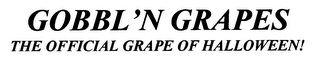 mark for GOBBL'N GRAPES THE OFFICIAL GRAPE OF HALLOWEEN!, trademark #76500169