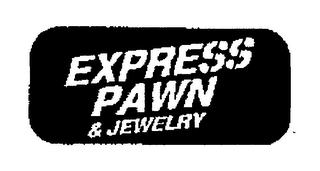 mark for EXPRESS PAWN & JEWELRY, trademark #76500329