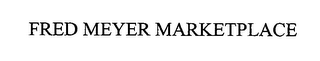 mark for FRED MEYER MARKETPLACE, trademark #76510314