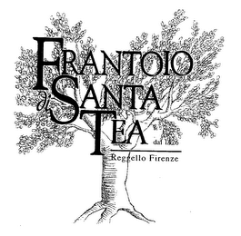 mark for FRANTOIO DI SANTA TEA DAL 1426 REGGELLO FIRENZE, trademark #76511785