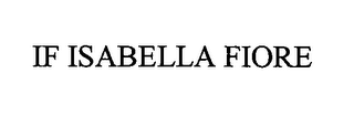 mark for IF ISABELLA FIORE, trademark #76519820