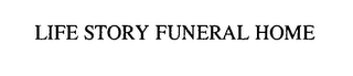mark for LIFE STORY FUNERAL HOME, trademark #76521626