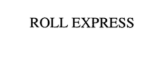 mark for ROLL EXPRESS, trademark #76522116