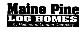 mark for MAINE PINE LOG HOMES BY HAMMOND LUMBER COMPANY, trademark #76525306