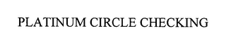 mark for PLATINUM CIRCLE CHECKING, trademark #76527671