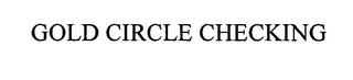 mark for GOLD CIRCLE CHECKING, trademark #76527672