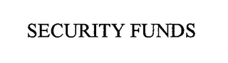mark for SECURITY FUNDS, trademark #76527856