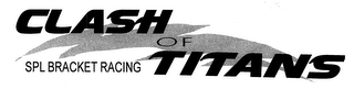 mark for CLASH OF TITANS SPL BRACKET RACING, trademark #76529649