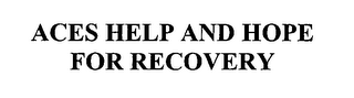 mark for ACES HELP AND HOPE FOR RECOVERY, trademark #76532410