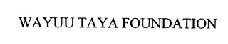 mark for WAYUU TAYA FOUNDATION, trademark #76534646