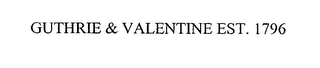 mark for GUTHRIE & VALENTINE EST. 1796, trademark #76539202