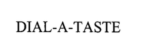 mark for DIAL-A-TASTE, trademark #76541775