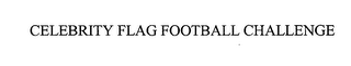 mark for CELEBRITY FLAG FOOTBALL CHALLENGE, trademark #76543062