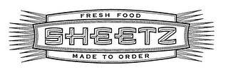 mark for SHEETZ FRESH FOOD MADE TO ORDER, trademark #76545448