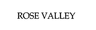mark for ROSE VALLEY, trademark #76546204