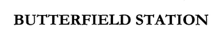 mark for BUTTERFIELD STATION, trademark #76548365