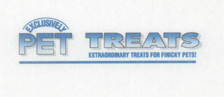 mark for EXCLUSIVELY PET TREATS EXTRAORDINARY TREATS FOR FINICKY PETS!, trademark #76549329